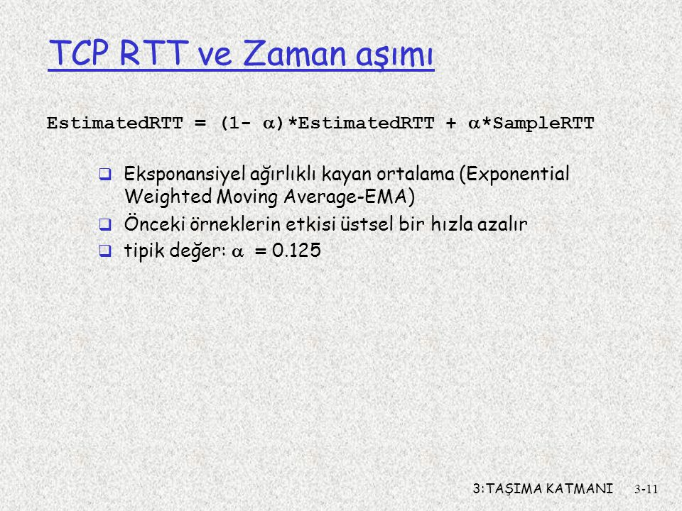 EstimatedRTT = (1- )*EstimatedRTT + *SampleRTT