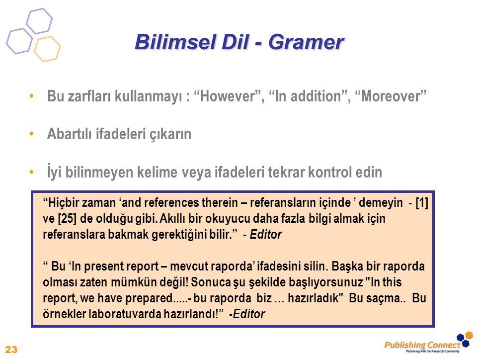 Bilimsel Dil - Gramer Bu zarfları kullanmayı : However , In addition , Moreover Abartılı ifadeleri çıkarın.