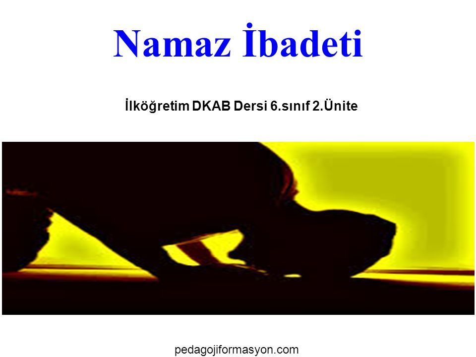 Namaz İbadeti İlköğretim DKAB Dersi 6.sınıf 2.Ünite