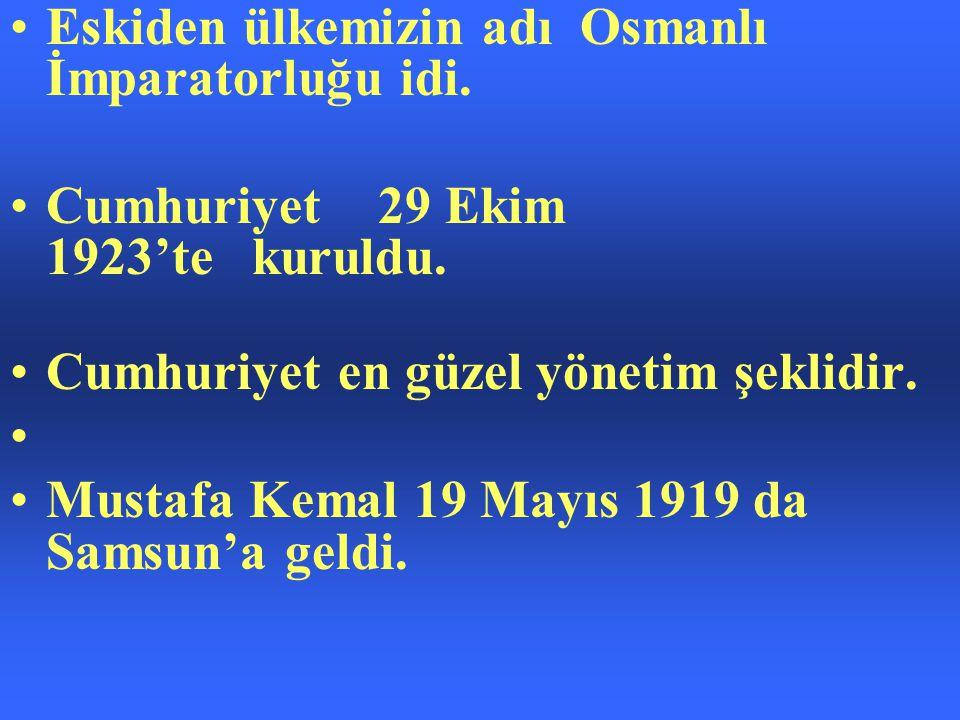 Eskiden ülkemizin adı Osmanlı İmparatorluğu idi.