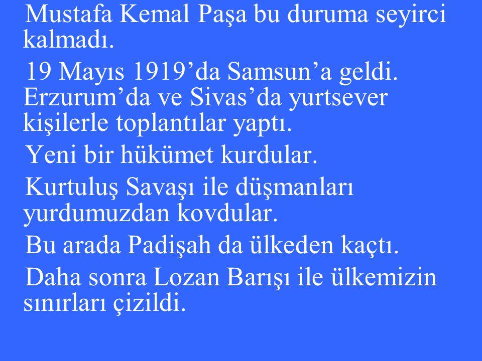 Mustafa Kemal Paşa bu duruma seyirci kalmadı.