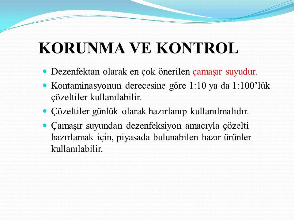 KORUNMA VE KONTROL Dezenfektan olarak en çok önerilen çamaşır suyudur.
