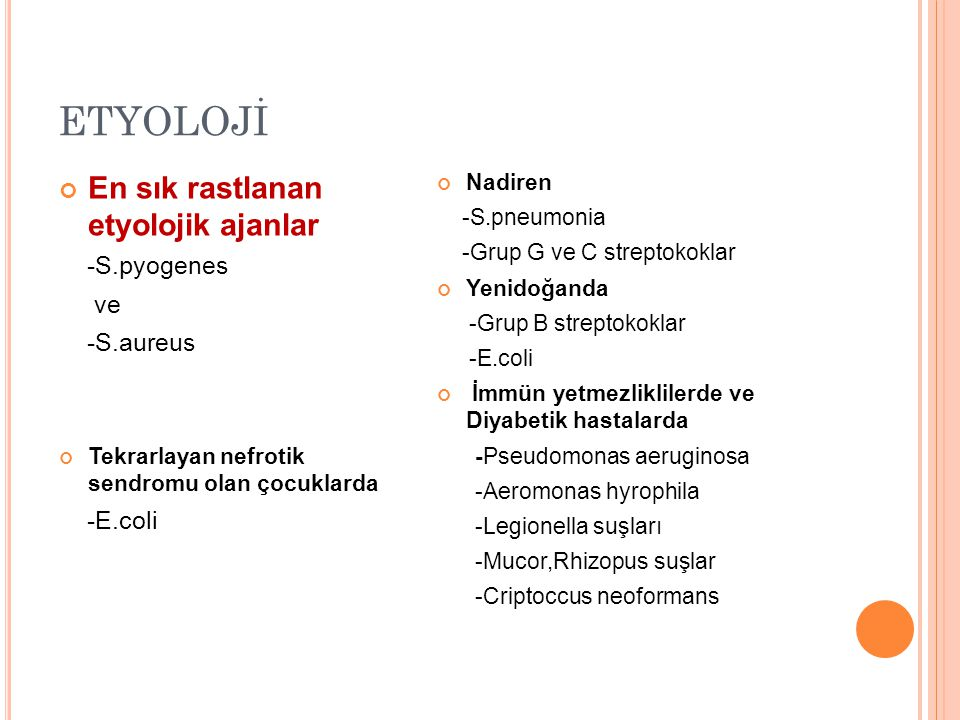 ETYOLOJİ En sık rastlanan etyolojik ajanlar -S.pyogenes ve -S.aureus