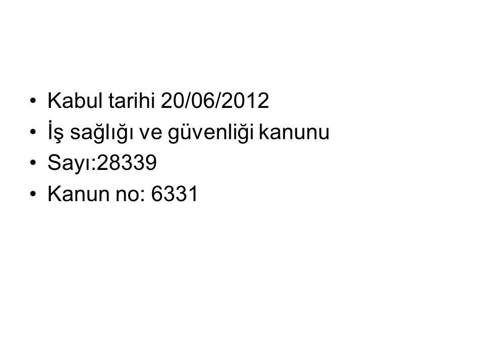 Kabul tarihi 20/06/2012 İş sağlığı ve güvenliği kanunu Sayı:28339 Kanun no: 6331