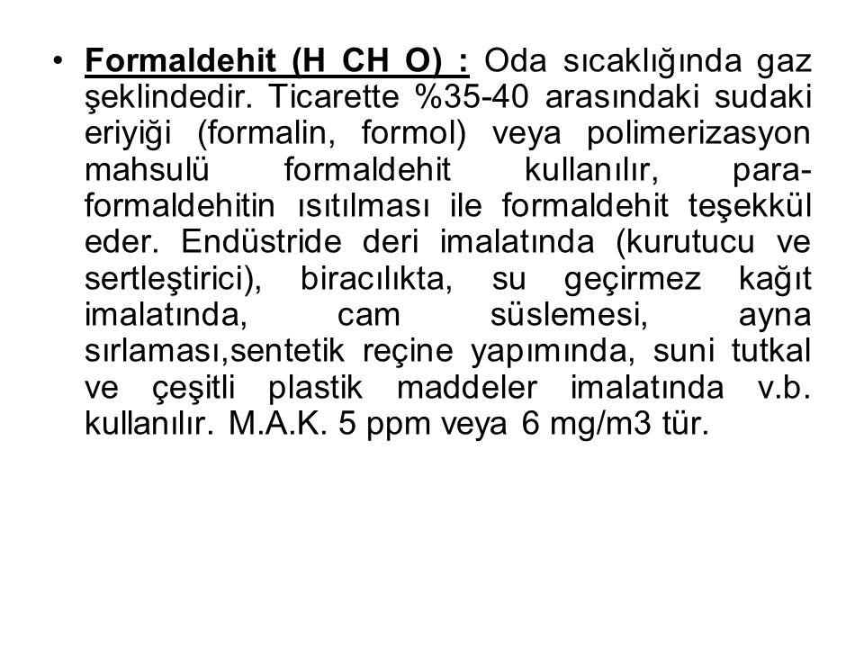 Formaldehit (H CH O) : Oda sıcaklığında gaz şeklindedir