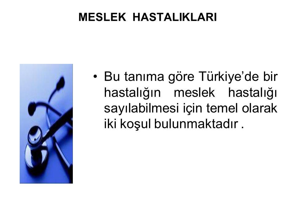 MESLEK HASTALIKLARI Bu tanıma göre Türkiye'de bir hastalığın meslek hastalığı sayılabilmesi için temel olarak iki koşul bulunmaktadır .