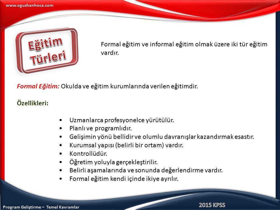Eğitim Türleri. Formal eğitim ve informal eğitim olmak üzere iki tür eğitim vardır.