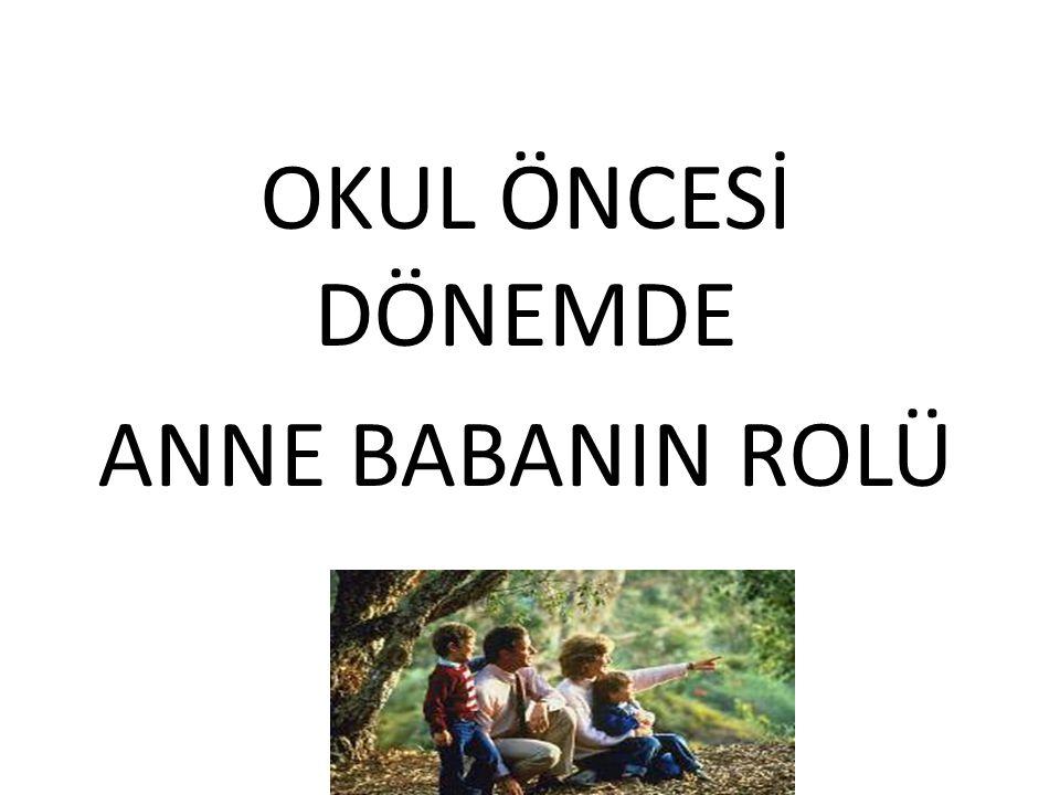 OKUL ÖNCESİ DÖNEMDE ANNE BABANIN ROLÜ