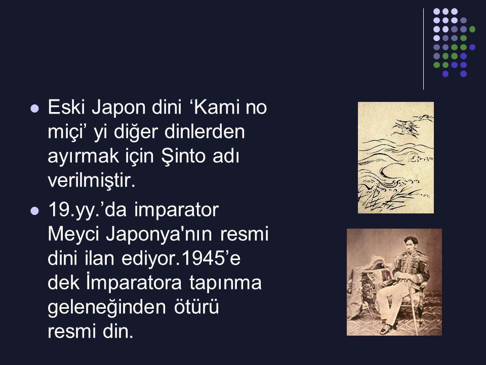 Eski Japon dini 'Kami no miçi' yi diğer dinlerden ayırmak için Şinto adı verilmiştir.