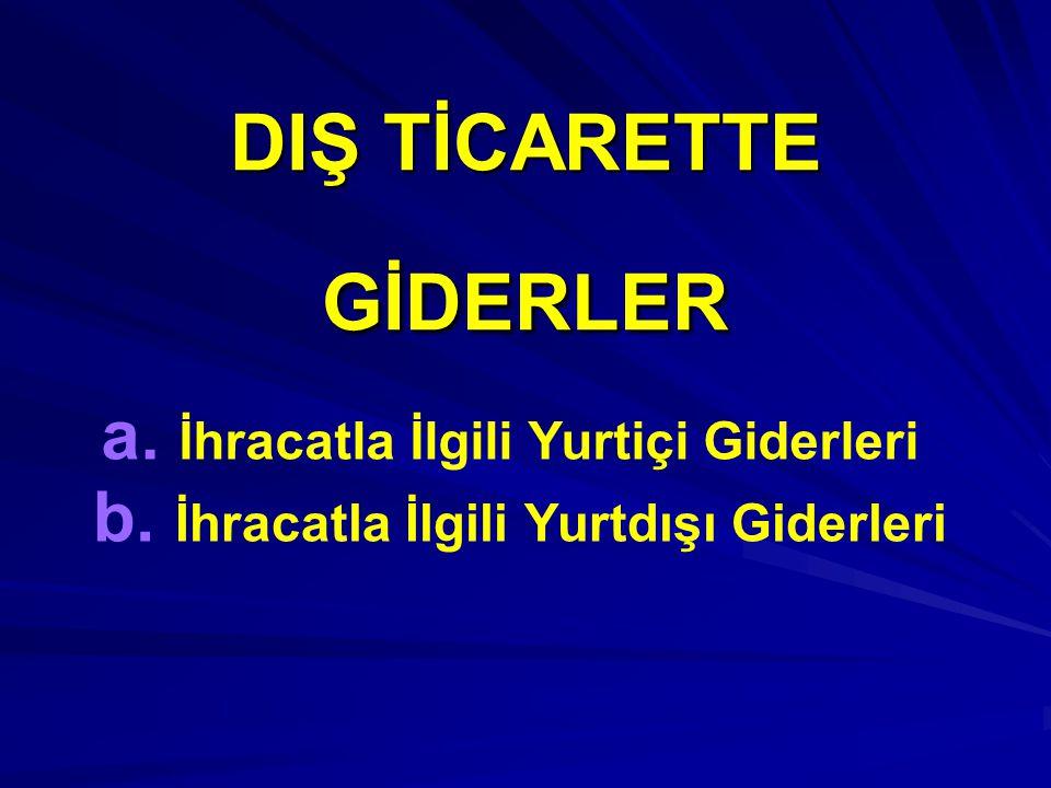DIŞ TİCARETTE GİDERLER