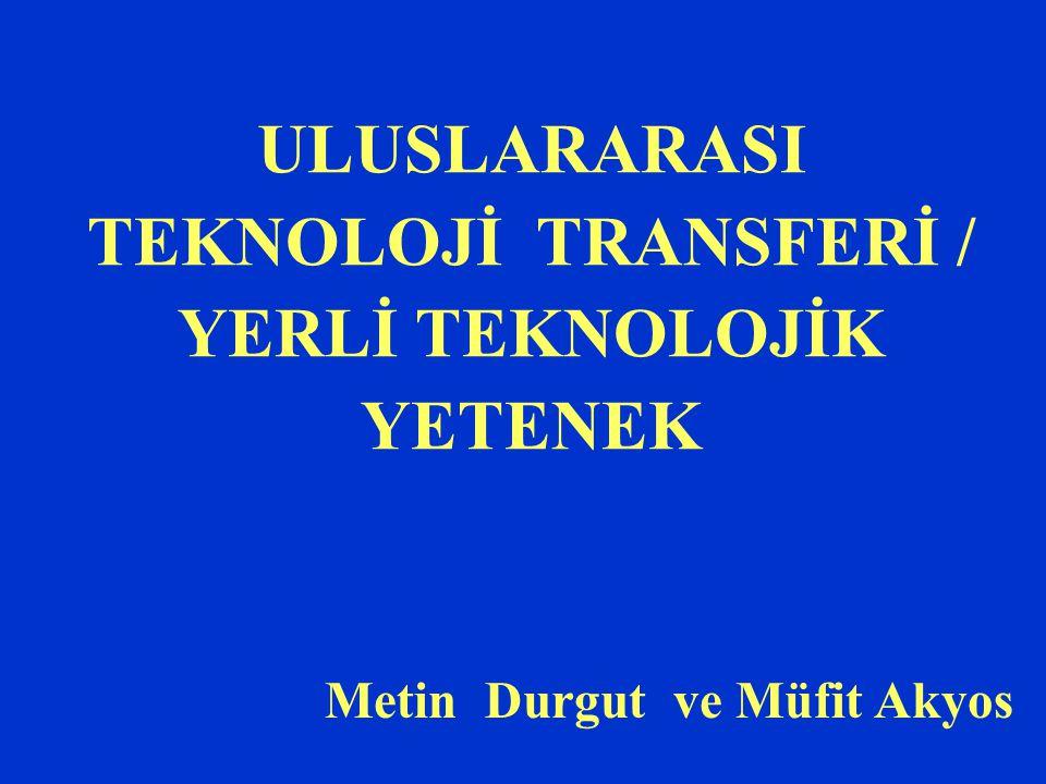ULUSLARARASI TEKNOLOJİ TRANSFERİ / YERLİ TEKNOLOJİK YETENEK