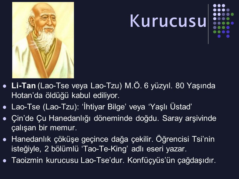 Kurucusu Li-Tan (Lao-Tse veya Lao-Tzu) M.Ö. 6 yüzyıl. 80 Yaşında Hotan'da öldüğü kabul ediliyor.