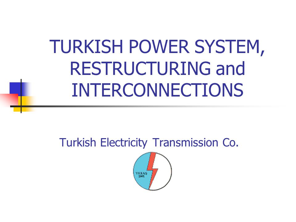 TURKISH POWER SYSTEM, RESTRUCTURING and INTERCONNECTIONS