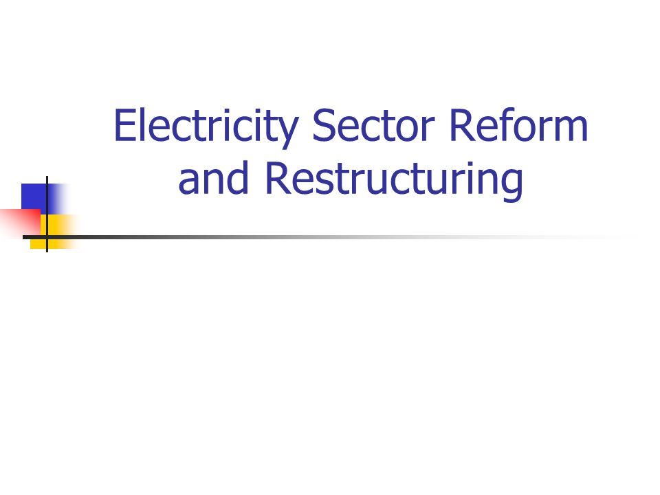 Electricity Sector Reform and Restructuring