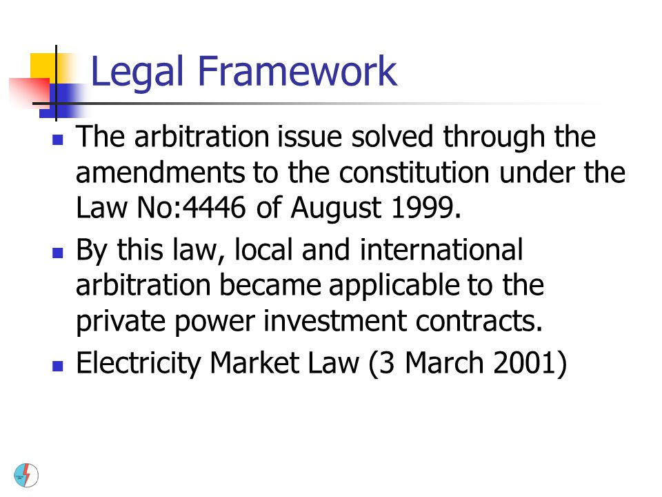 Legal Framework The arbitration issue solved through the amendments to the constitution under the Law No:4446 of August 1999.