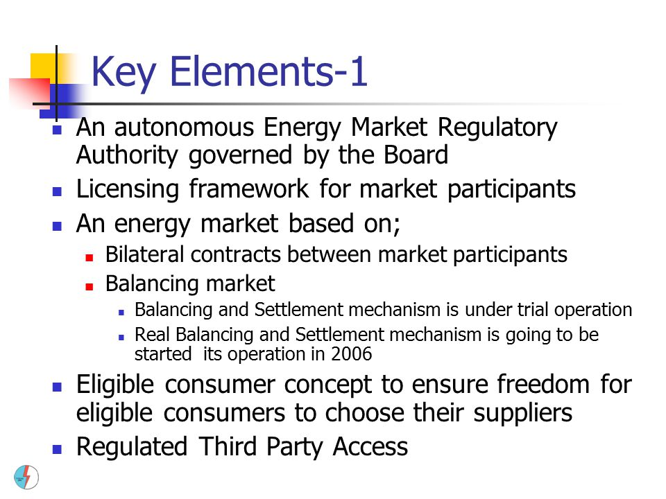 Key Elements-1 An autonomous Energy Market Regulatory Authority governed by the Board. Licensing framework for market participants.