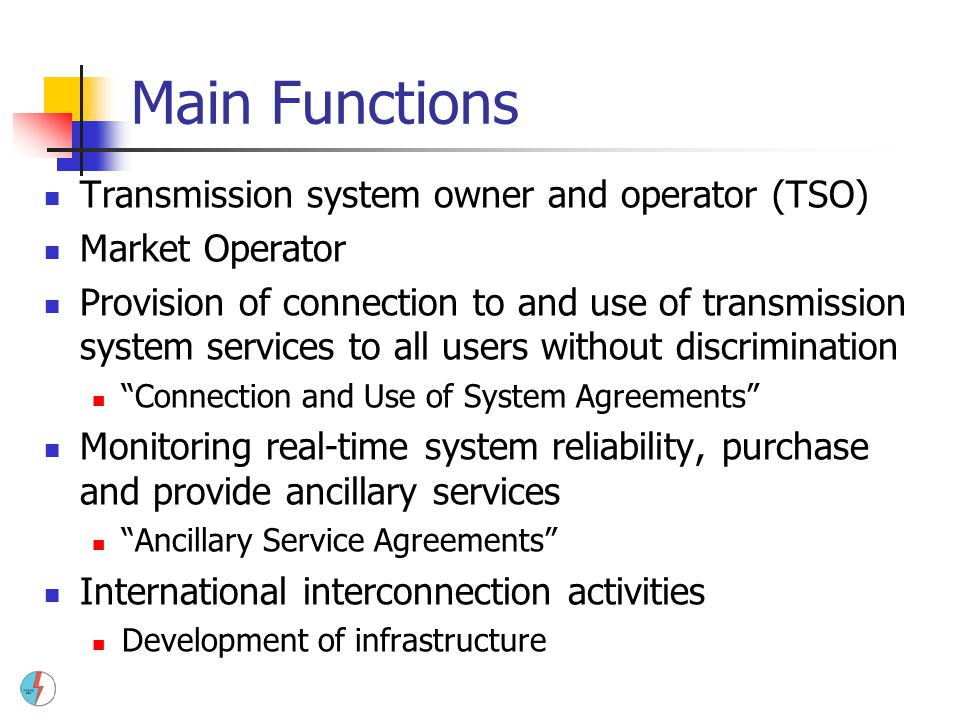 Main Functions Transmission system owner and operator (TSO)