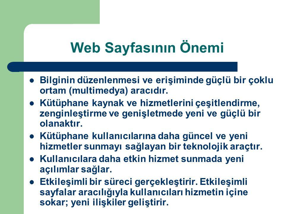 Web Sayfasının Önemi Bilginin düzenlenmesi ve erişiminde güçlü bir çoklu ortam (multimedya) aracıdır.