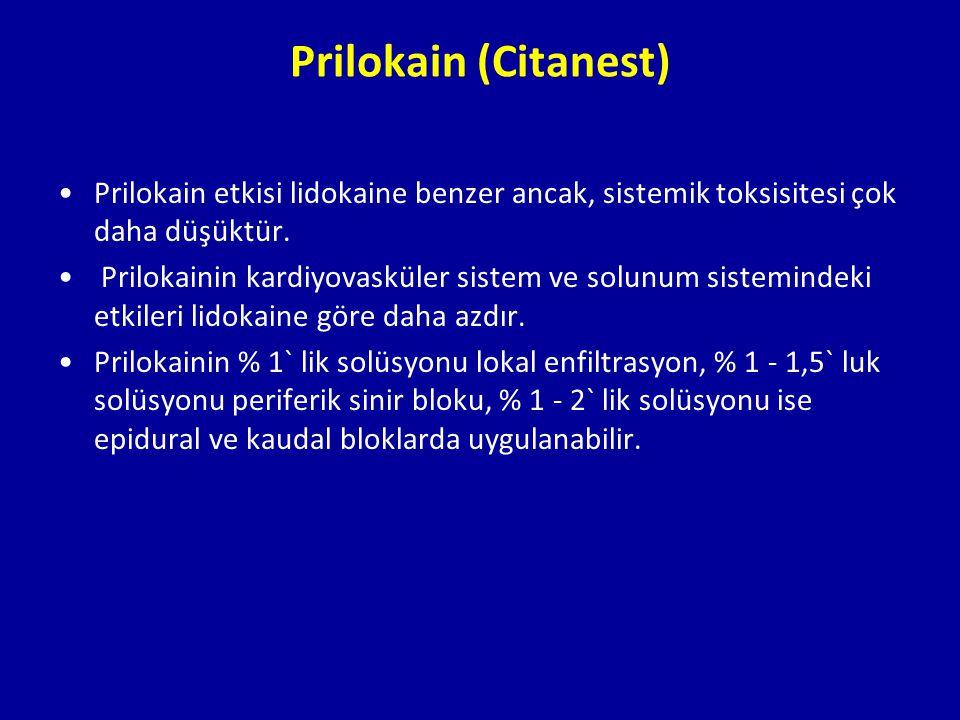Prilokain (Citanest) Prilokain etkisi lidokaine benzer ancak, sistemik toksisitesi çok daha düşüktür.