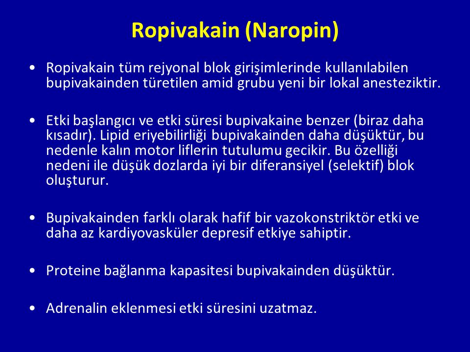 Ropivakain (Naropin) Ropivakain tüm rejyonal blok girişimlerinde kullanılabilen bupivakainden türetilen amid grubu yeni bir lokal anesteziktir.