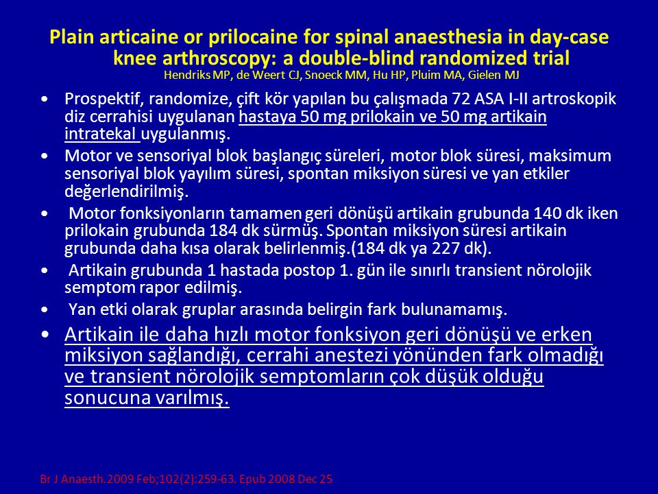 Plain articaine or prilocaine for spinal anaesthesia in day-case knee arthroscopy: a double-blind randomized trial Hendriks MP, de Weert CJ, Snoeck MM, Hu HP, Pluim MA, Gielen MJ