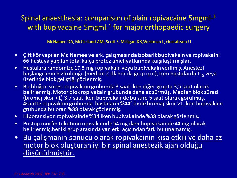 Spinal anaesthesia: comparison of plain ropivacaine 5mgml_1 with bupivacaine 5mgml_1 for major orthopaedic surgery McNamee DA, McClelland AM, Scott S, Milligan KR,Westman L, Gustafsson U