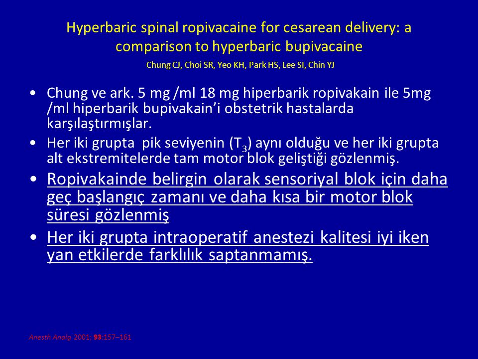 Hyperbaric spinal ropivacaine for cesarean delivery: a comparison to hyperbaric bupivacaine Chung CJ, Choi SR, Yeo KH, Park HS, Lee SI, Chin YJ