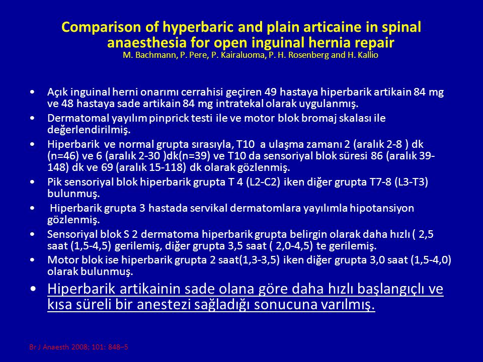 Comparison of hyperbaric and plain articaine in spinal anaesthesia for open inguinal hernia repair M. Bachmann, P. Pere, P. Kairaluoma, P. H. Rosenberg and H. Kallio
