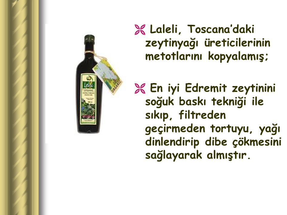 Laleli, Toscana'daki zeytinyağı üreticilerinin metotlarını kopyalamış;