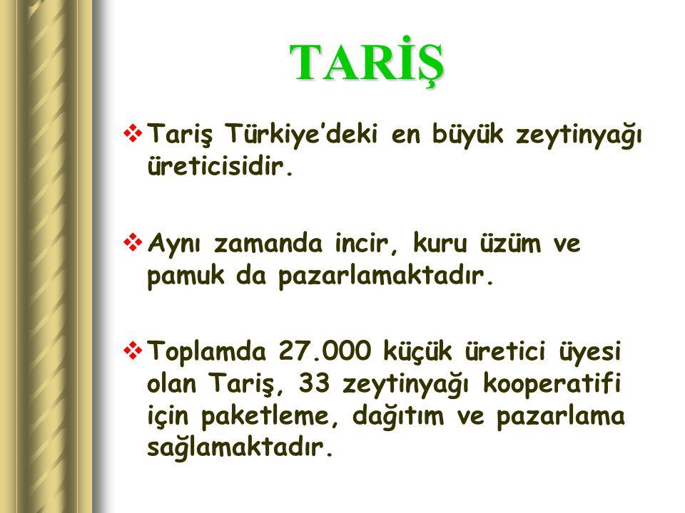 TARİŞ Tariş Türkiye'deki en büyük zeytinyağı üreticisidir.