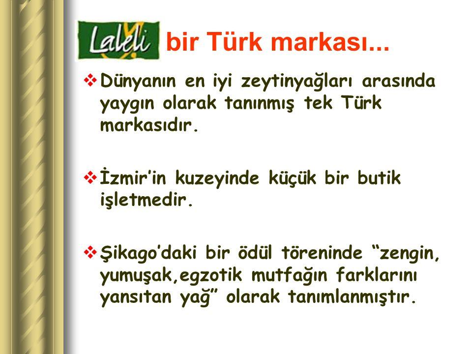 bir Türk markası... Dünyanın en iyi zeytinyağları arasında yaygın olarak tanınmış tek Türk markasıdır.