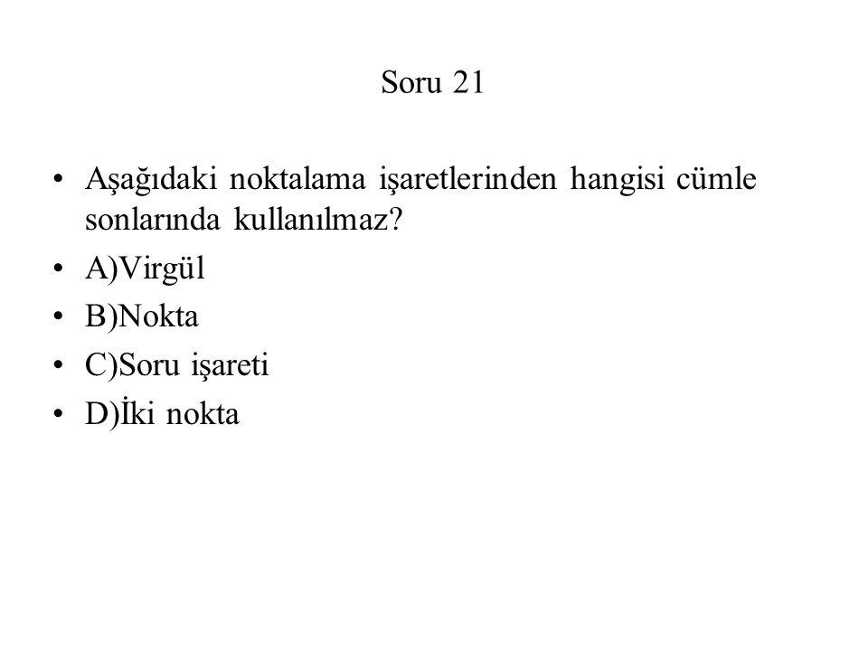 Soru 21 Aşağıdaki noktalama işaretlerinden hangisi cümle sonlarında kullanılmaz A)Virgül. B)Nokta.