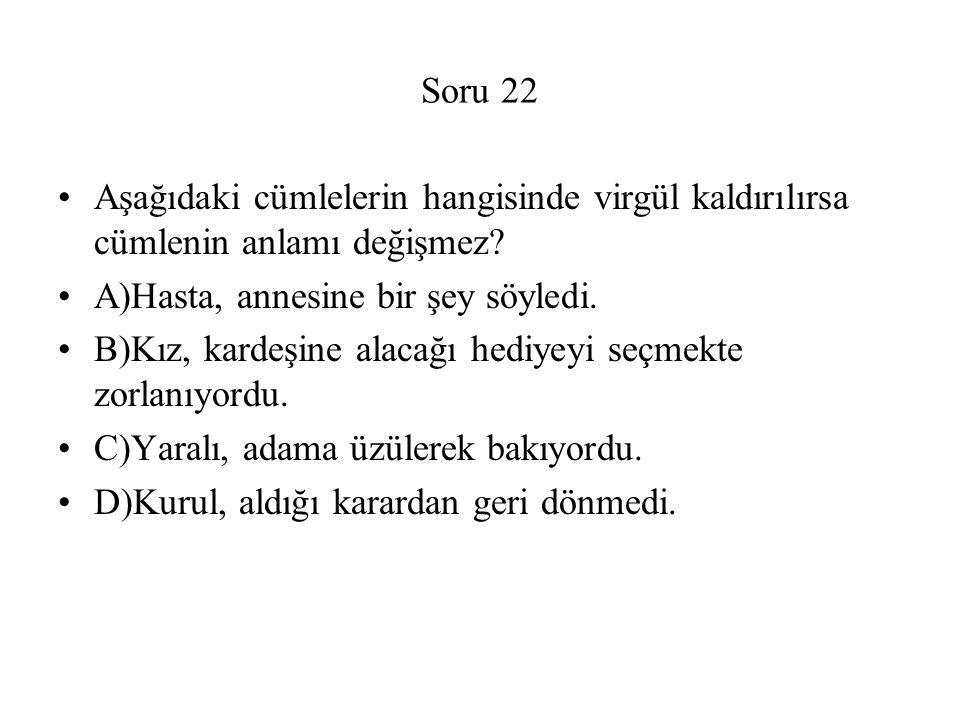 Soru 22 Aşağıdaki cümlelerin hangisinde virgül kaldırılırsa cümlenin anlamı değişmez A)Hasta, annesine bir şey söyledi.