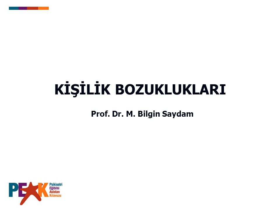 KİŞİLİK BOZUKLUKLARI Prof. Dr. M. Bilgin Saydam