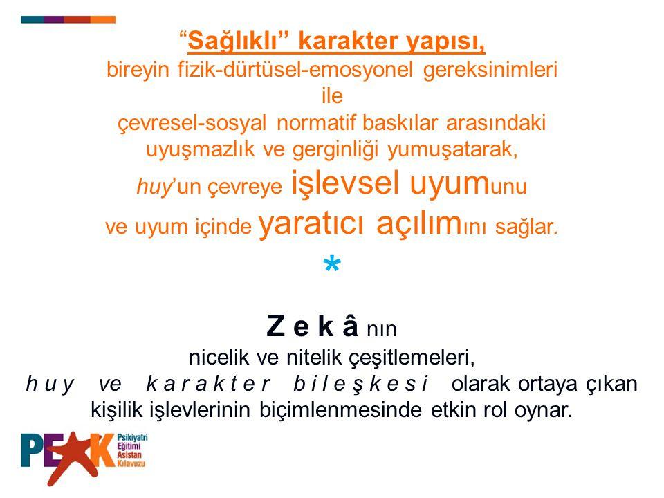 * Z e k â nın Sağlıklı karakter yapısı,