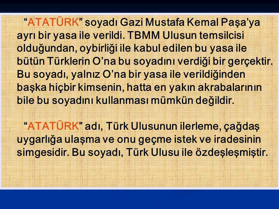 ATATÜRK soyadı Gazi Mustafa Kemal Paşa'ya ayrı bir yasa ile verildi