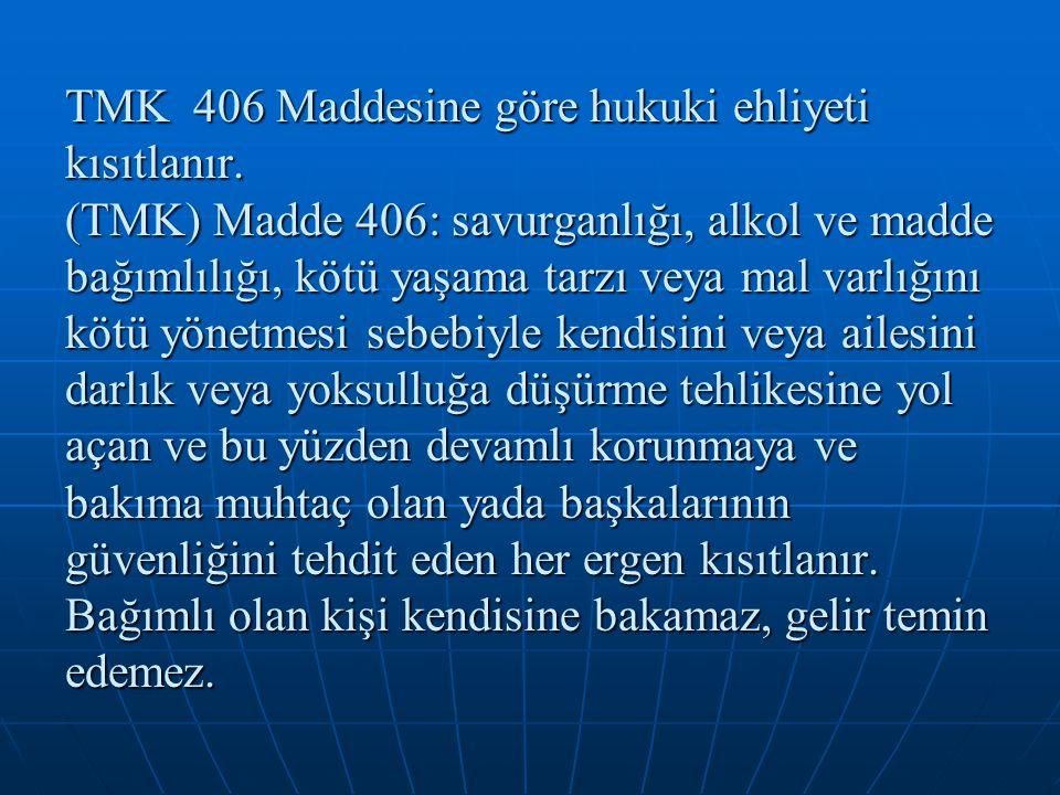 TMK 406 Maddesine göre hukuki ehliyeti kısıtlanır