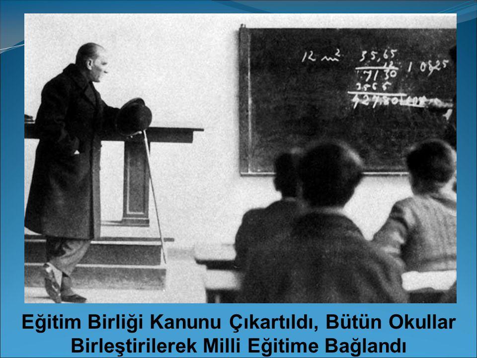 Eğitim Birliği Kanunu Çıkartıldı, Bütün Okullar Birleştirilerek Milli Eğitime Bağlandı