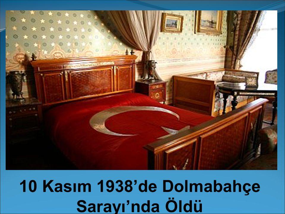 10 Kasım 1938'de Dolmabahçe Sarayı'nda Öldü