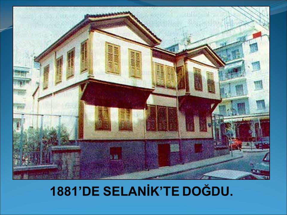 1881'DE SELANİK'TE DOĞDU.