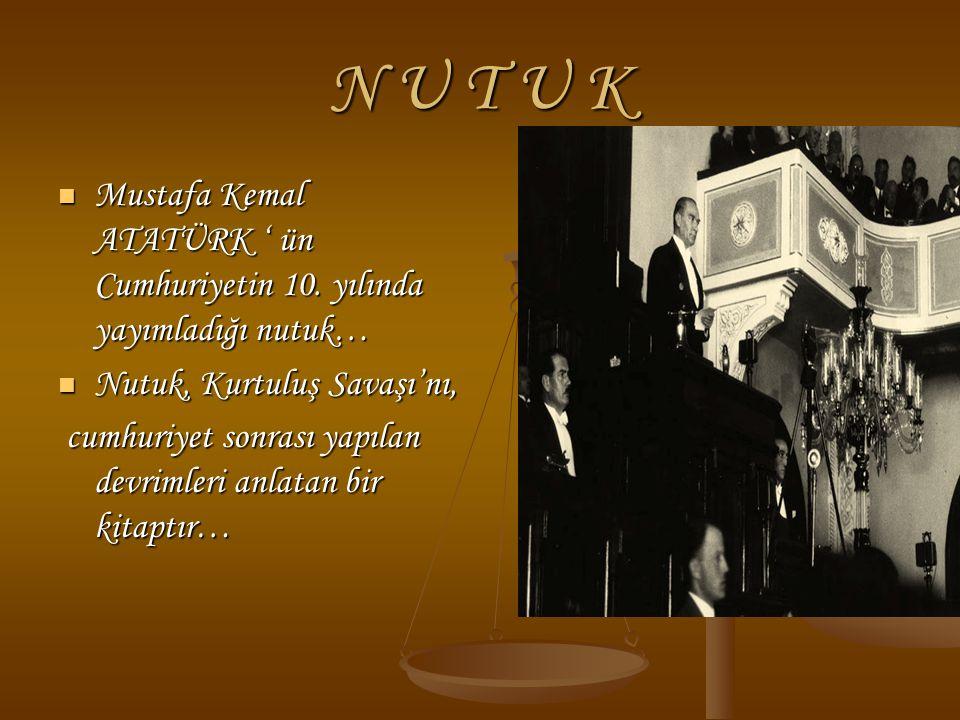 N U T U K Mustafa Kemal ATATÜRK ' ün Cumhuriyetin 10. yılında yayımladığı nutuk… Nutuk, Kurtuluş Savaşı'nı,