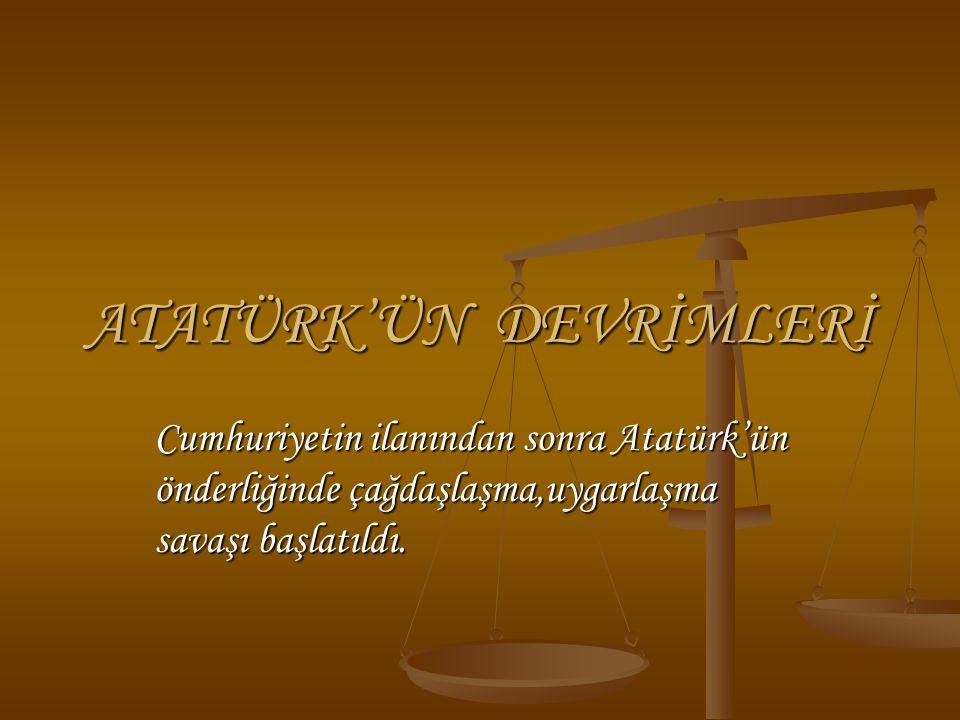 ATATÜRK'ÜN DEVRİMLERİ