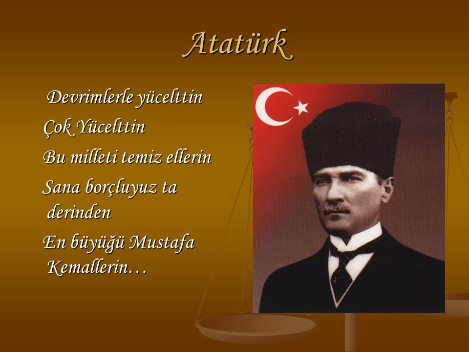 Atatürk Devrimlerle yücelttin Çok Yücelttin Bu milleti temiz ellerin