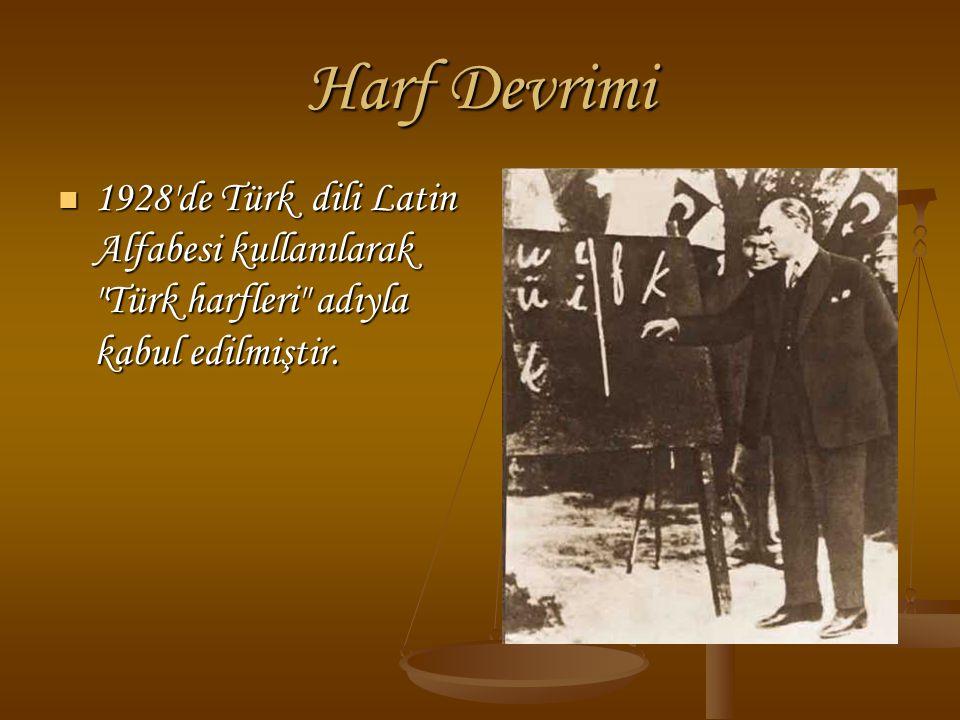 Harf Devrimi 1928 de Türk dili Latin Alfabesi kullanılarak Türk harfleri adıyla kabul edilmiştir.