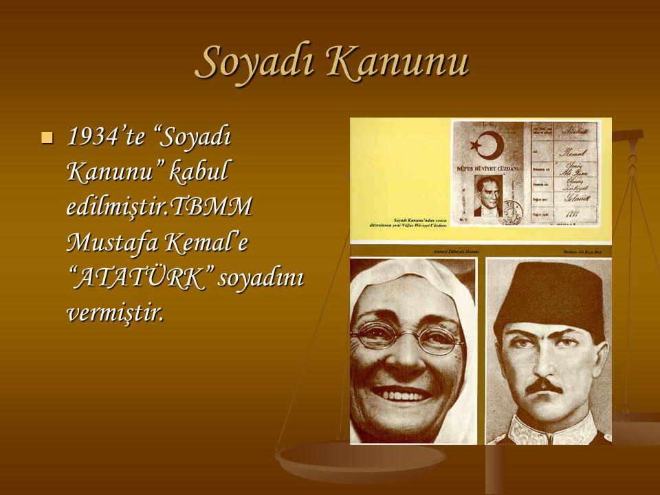 Soyadı Kanunu 1934'te Soyadı Kanunu kabul edilmiştir.TBMM Mustafa Kemal'e ATATÜRK soyadını vermiştir.