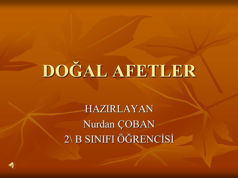 HAZIRLAYAN Nurdan ÇOBAN 2\ B SINIFI ÖĞRENCİSİ