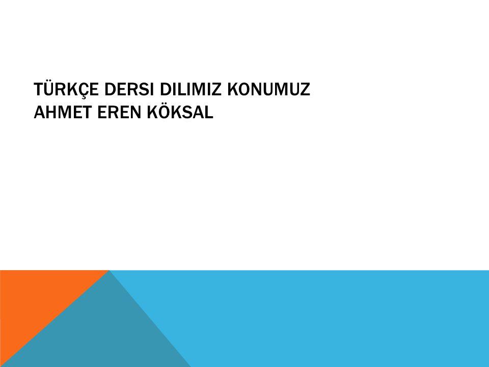 Türkçe Dersi Dilimiz Konumuz Ahmet Eren Köksal