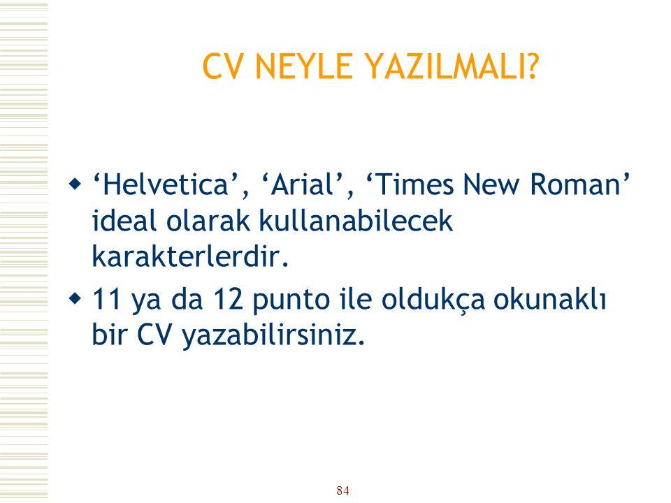 CV NEYLE YAZILMALI 'Helvetica', 'Arial', 'Times New Roman' ideal olarak kullanabilecek karakterlerdir.