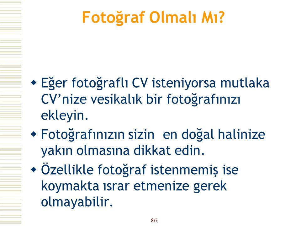 Fotoğraf Olmalı Mı Eğer fotoğraflı CV isteniyorsa mutlaka CV'nize vesikalık bir fotoğrafınızı ekleyin.