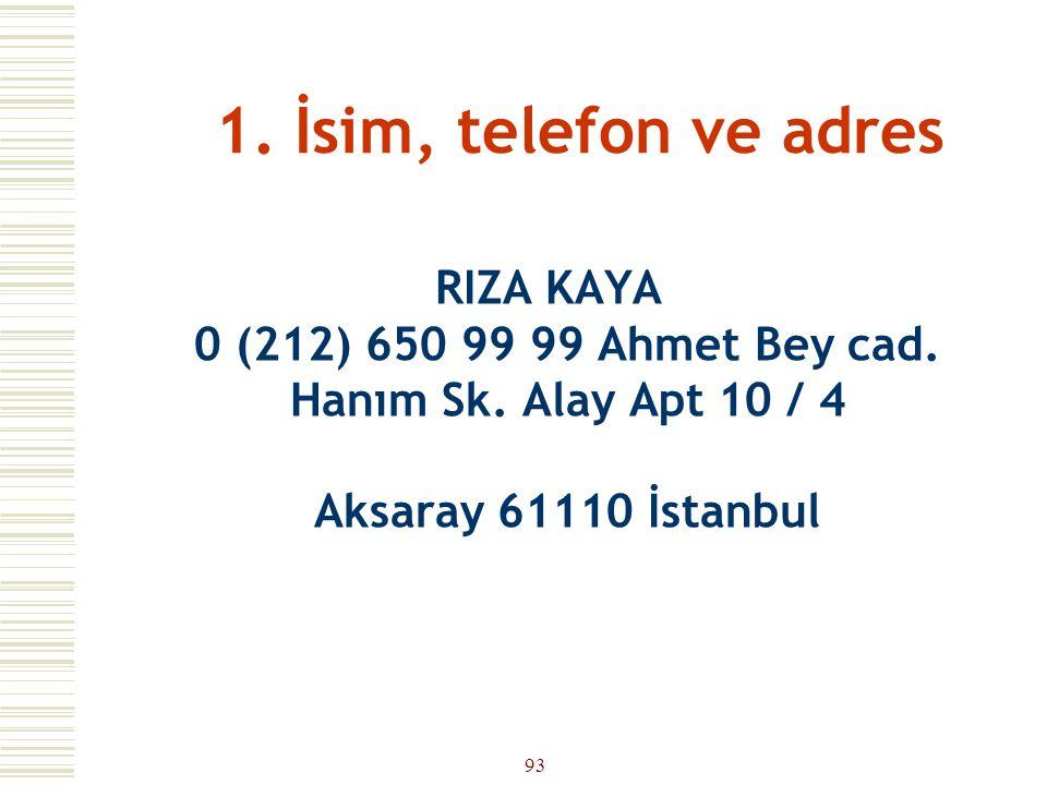 1. İsim, telefon ve adres RIZA KAYA 0 (212) 650 99 99 Ahmet Bey cad.